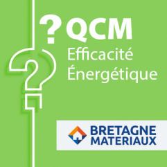 SPECIAL BRETAGNE MATERIAUX - QCM efficacité énergétique candidat libre